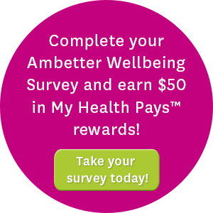 Complete your Ambetter Wellbeing Survey and earn $50 in My Health Pays™ rewards! Take your survey today!